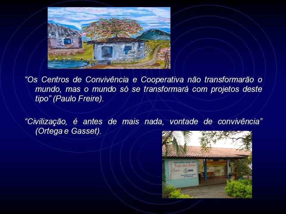 Os Centros de Convivência e Cooperativa não transformarão o mundo, mas o mundo só se transformará com projetos deste tipo (Paulo Freire).