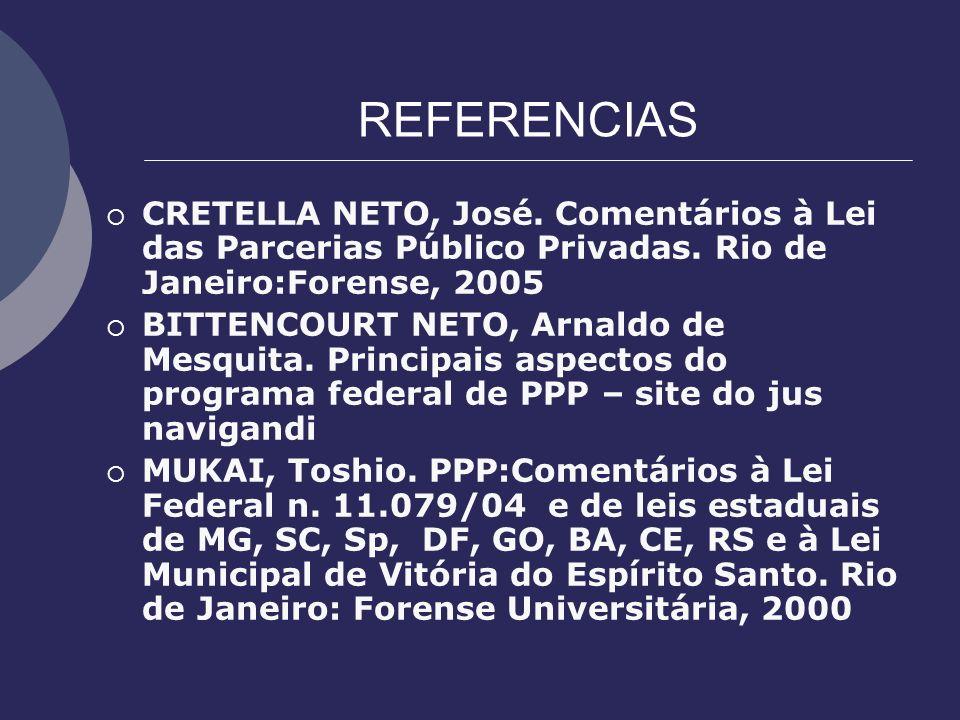 REFERENCIASCRETELLA NETO, José. Comentários à Lei das Parcerias Público Privadas. Rio de Janeiro:Forense, 2005.