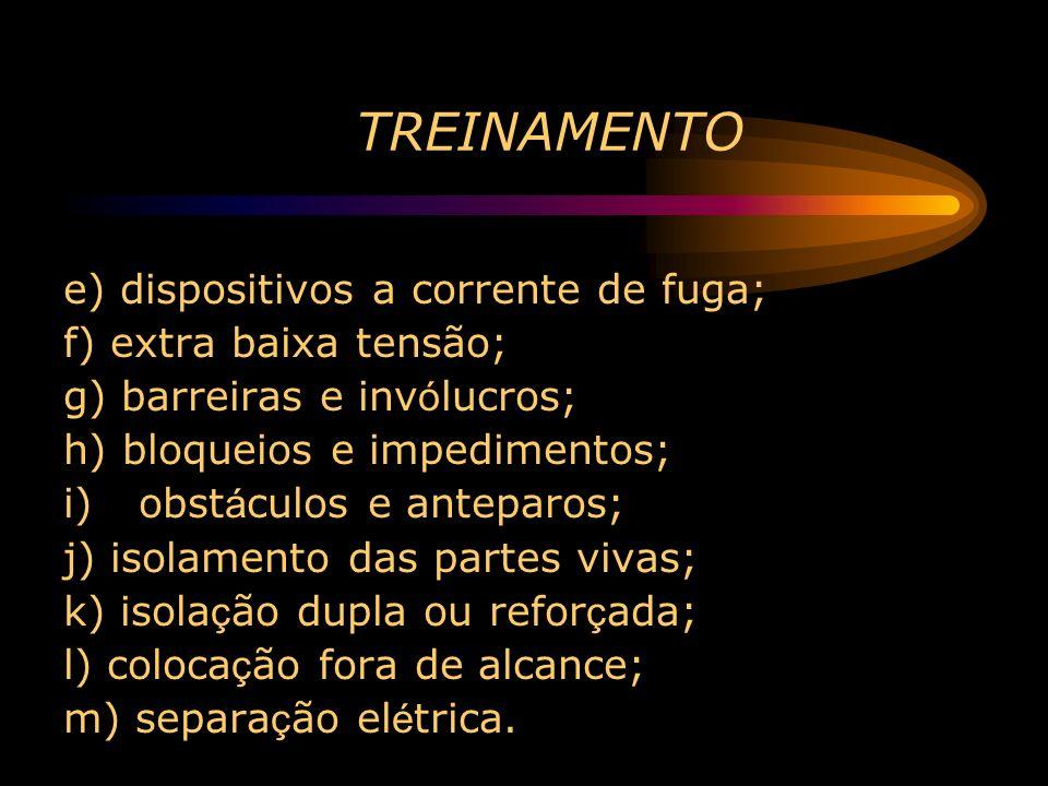 TREINAMENTO e) dispositivos a corrente de fuga; f) extra baixa tensão;