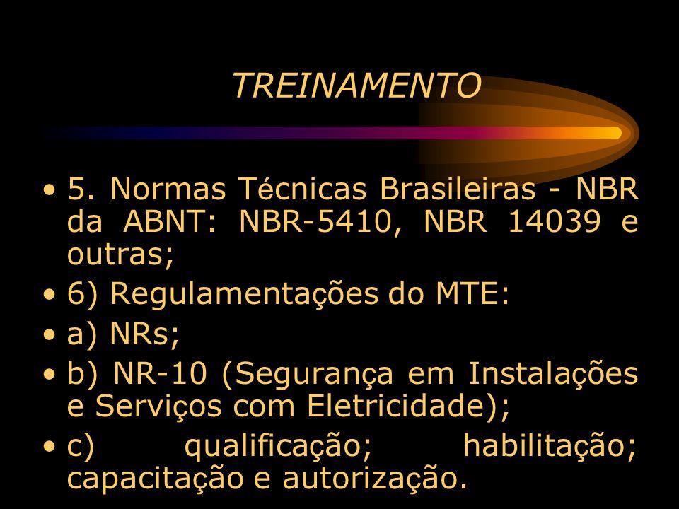 TREINAMENTO 5. Normas Técnicas Brasileiras - NBR da ABNT: NBR-5410, NBR 14039 e outras; 6) Regulamentações do MTE: