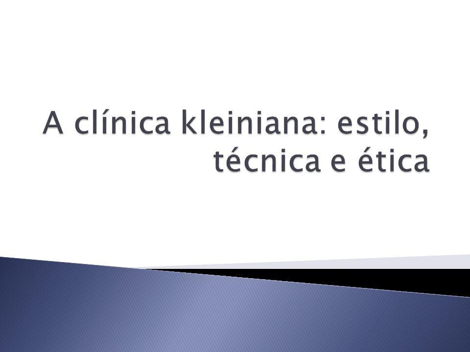 A clínica kleiniana: estilo, técnica e ética