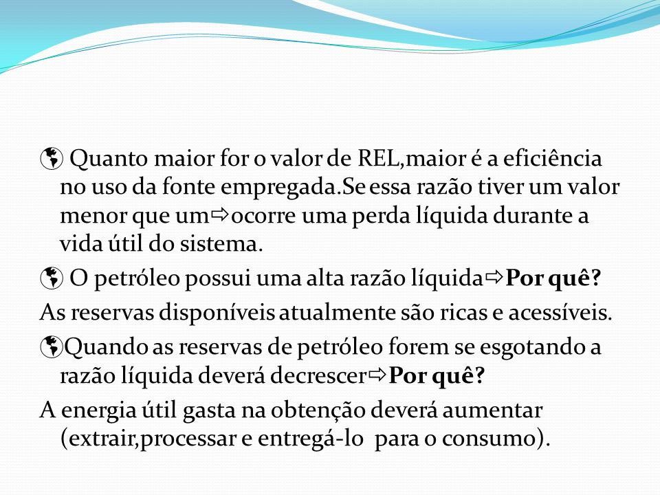  Quanto maior for o valor de REL,maior é a eficiência no uso da fonte empregada.Se essa razão tiver um valor menor que umocorre uma perda líquida durante a vida útil do sistema.