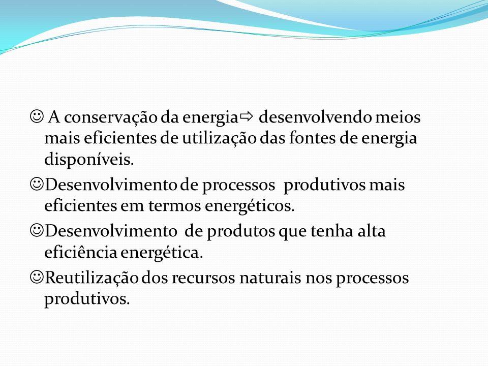  A conservação da energia desenvolvendo meios mais eficientes de utilização das fontes de energia disponíveis.