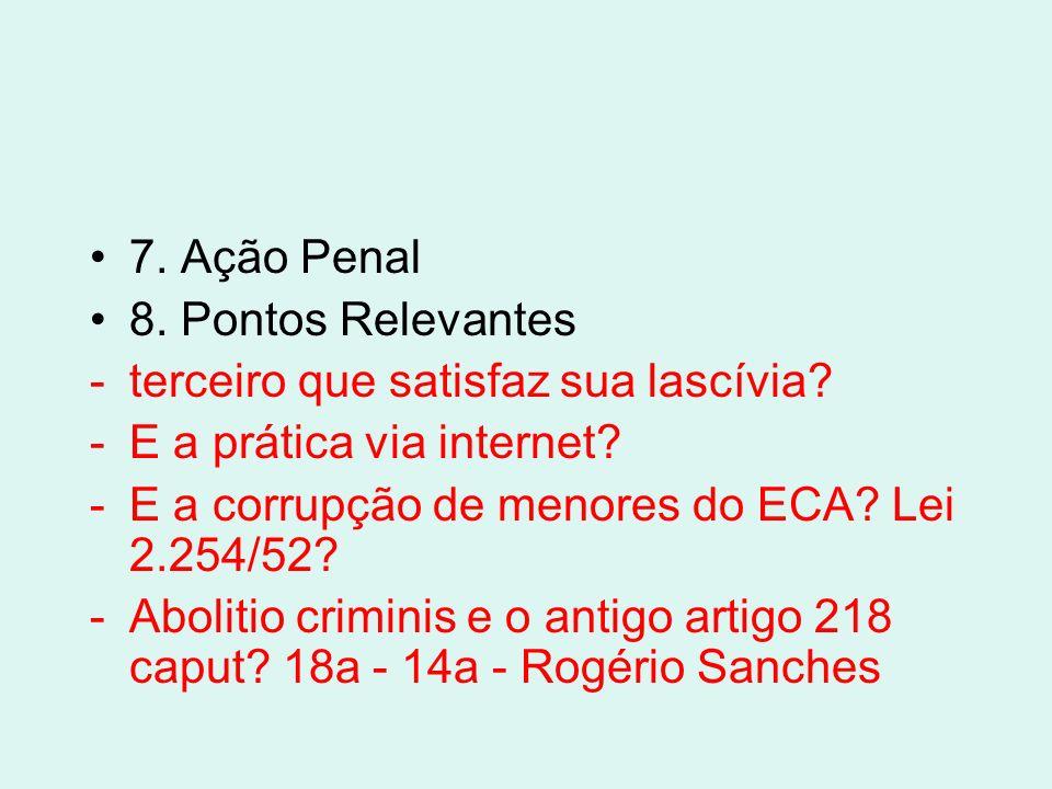 7. Ação Penal 8. Pontos Relevantes. terceiro que satisfaz sua lascívia E a prática via internet