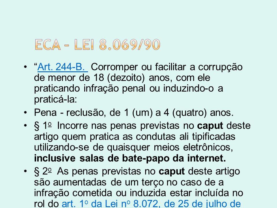Art. 244-B. Corromper ou facilitar a corrupção de menor de 18 (dezoito) anos, com ele praticando infração penal ou induzindo-o a praticá-la: