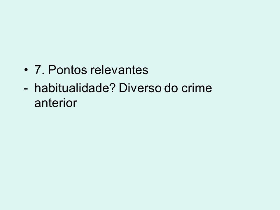 7. Pontos relevantes habitualidade Diverso do crime anterior
