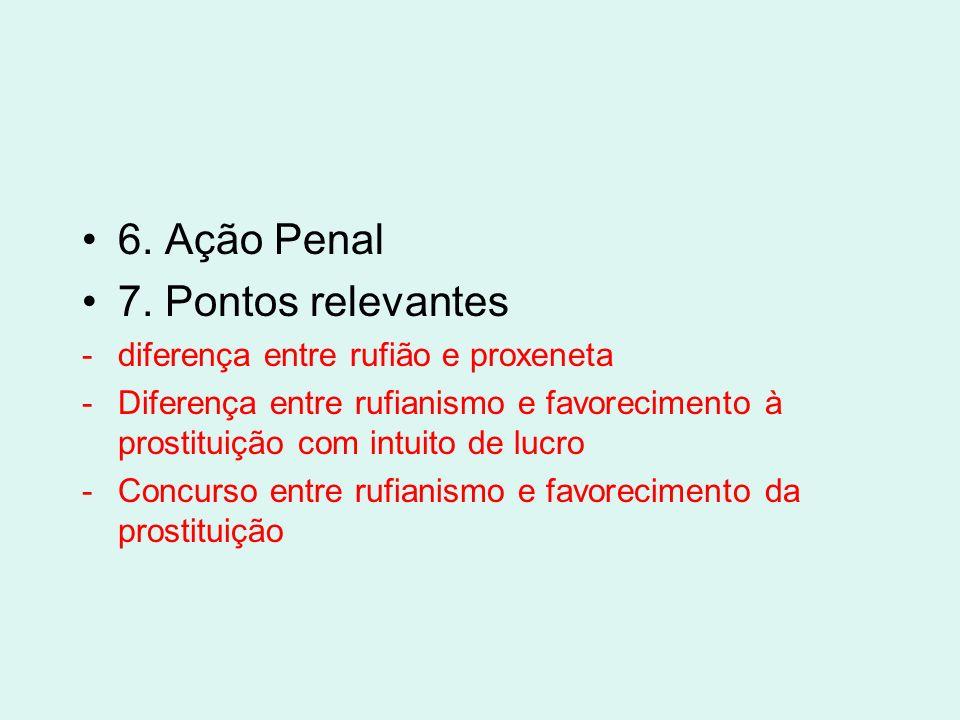 6. Ação Penal 7. Pontos relevantes diferença entre rufião e proxeneta