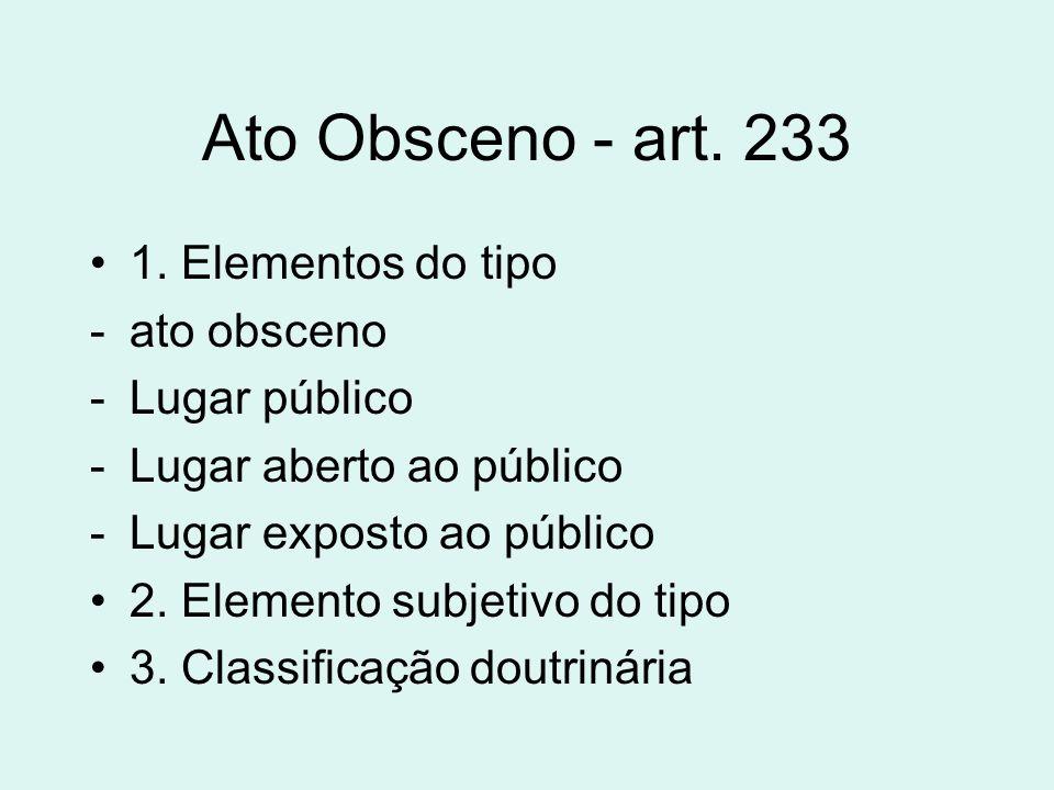 Ato Obsceno - art. 233 1. Elementos do tipo ato obsceno Lugar público