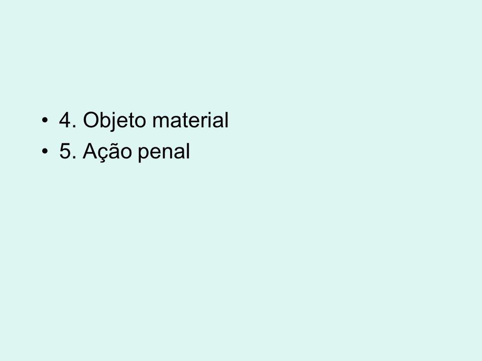 4. Objeto material 5. Ação penal