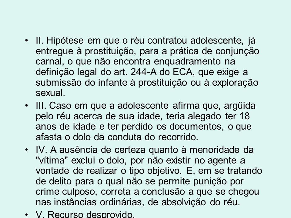 II. Hipótese em que o réu contratou adolescente, já entregue à prostituição, para a prática de conjunção carnal, o que não encontra enquadramento na definição legal do art. 244-A do ECA, que exige a submissão do infante à prostituição ou à exploração sexual.