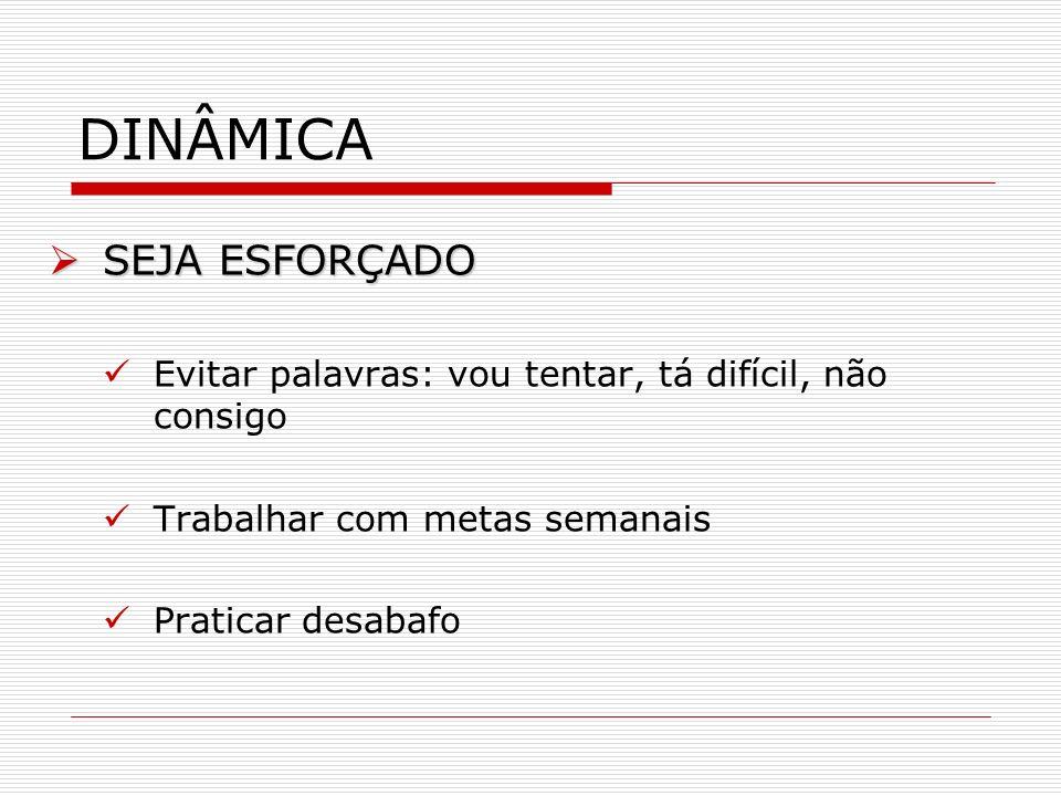 DINÂMICA SEJA ESFORÇADO