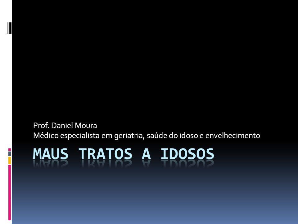MAUS TRATOS A IDOSOS Prof. Daniel Moura