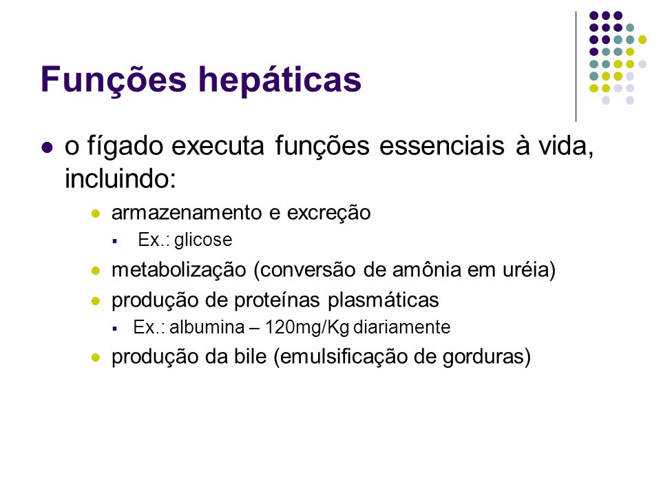 Funções hepáticaso fígado executa funções essenciais à vida, incluindo: armazenamento e excreção. Ex.: glicose.
