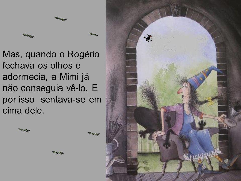 Mas, quando o Rogério fechava os olhos e adormecia, a Mimi já não conseguia vê-lo.