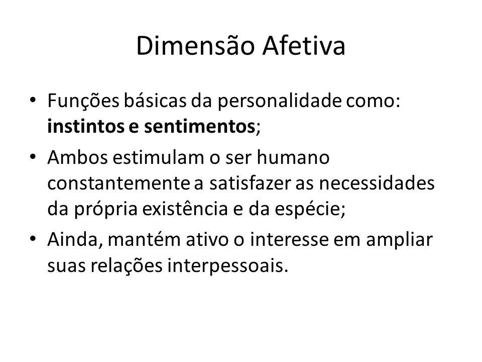 Dimensão Afetiva Funções básicas da personalidade como: instintos e sentimentos;