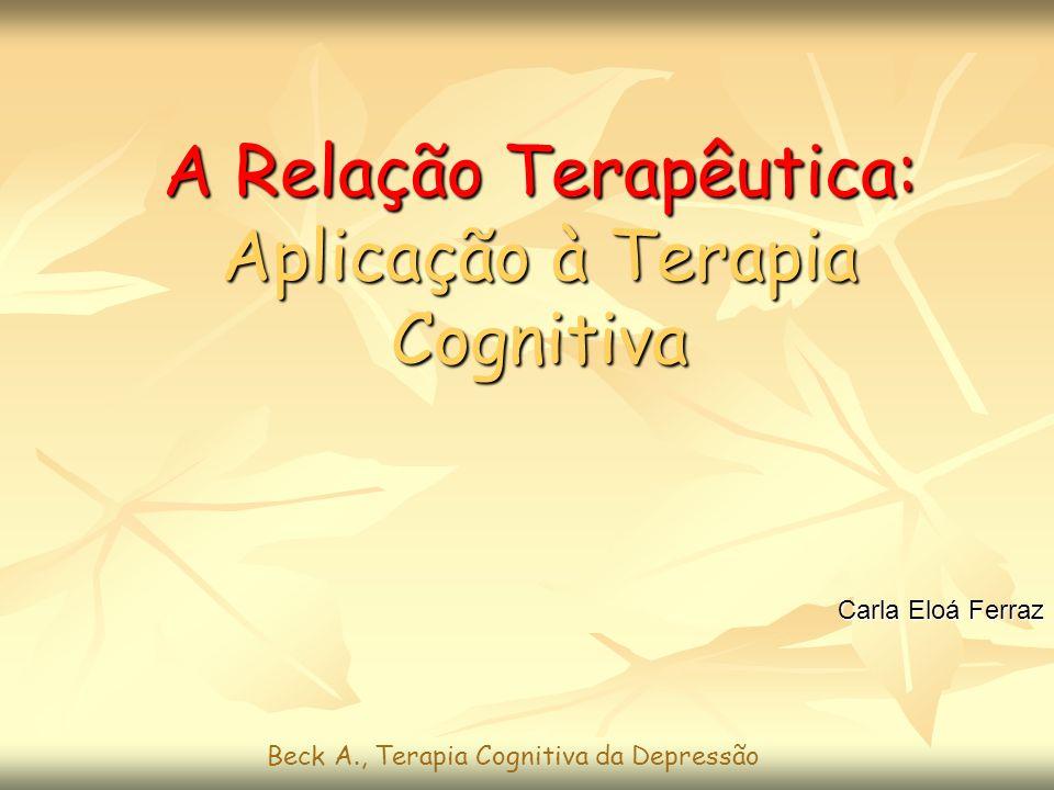 A Relação Terapêutica: Aplicação à Terapia Cognitiva