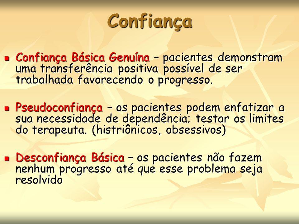 Confiança Confiança Básica Genuína – pacientes demonstram uma transferência positiva possível de ser trabalhada favorecendo o progresso.