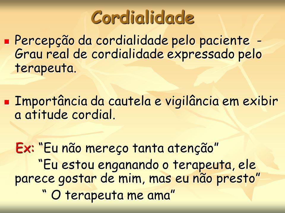 Cordialidade Percepção da cordialidade pelo paciente - Grau real de cordialidade expressado pelo terapeuta.