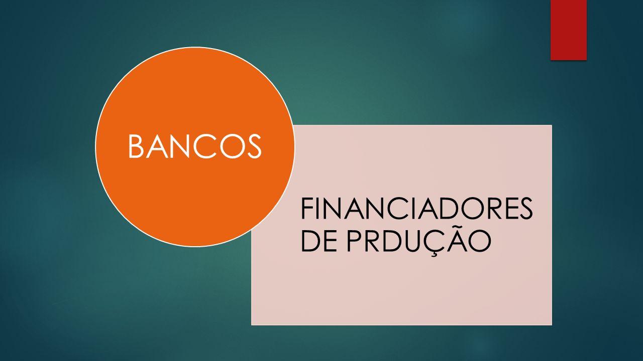 FINANCIADORES DE PRDUÇÃO