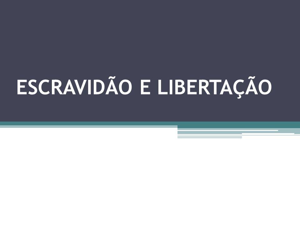 ESCRAVIDÃO E LIBERTAÇÃO