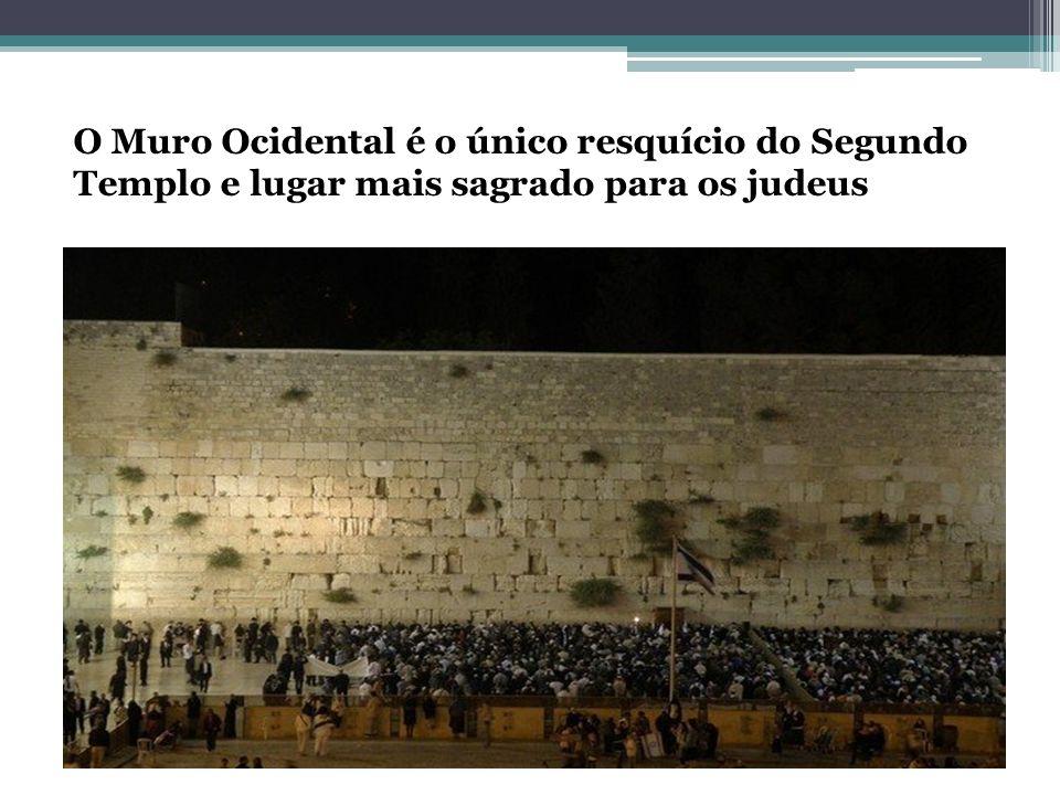 O Muro Ocidental é o único resquício do Segundo Templo e lugar mais sagrado para os judeus