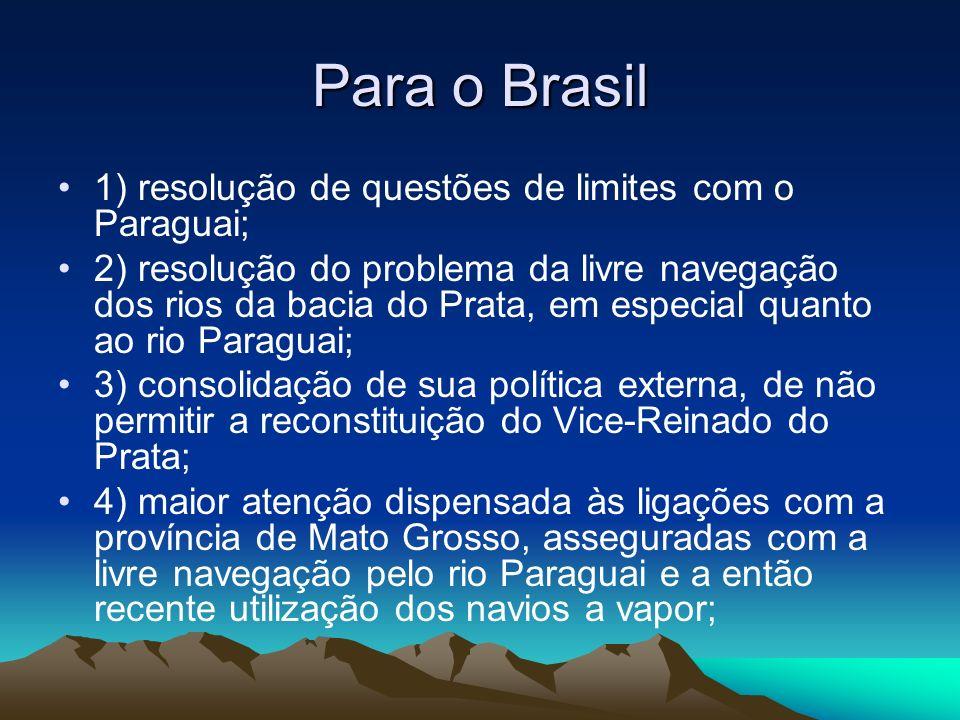 Para o Brasil 1) resolução de questões de limites com o Paraguai;