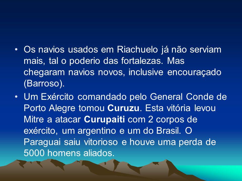 Os navios usados em Riachuelo já não serviam mais, tal o poderio das fortalezas. Mas chegaram navios novos, inclusive encouraçado (Barroso).
