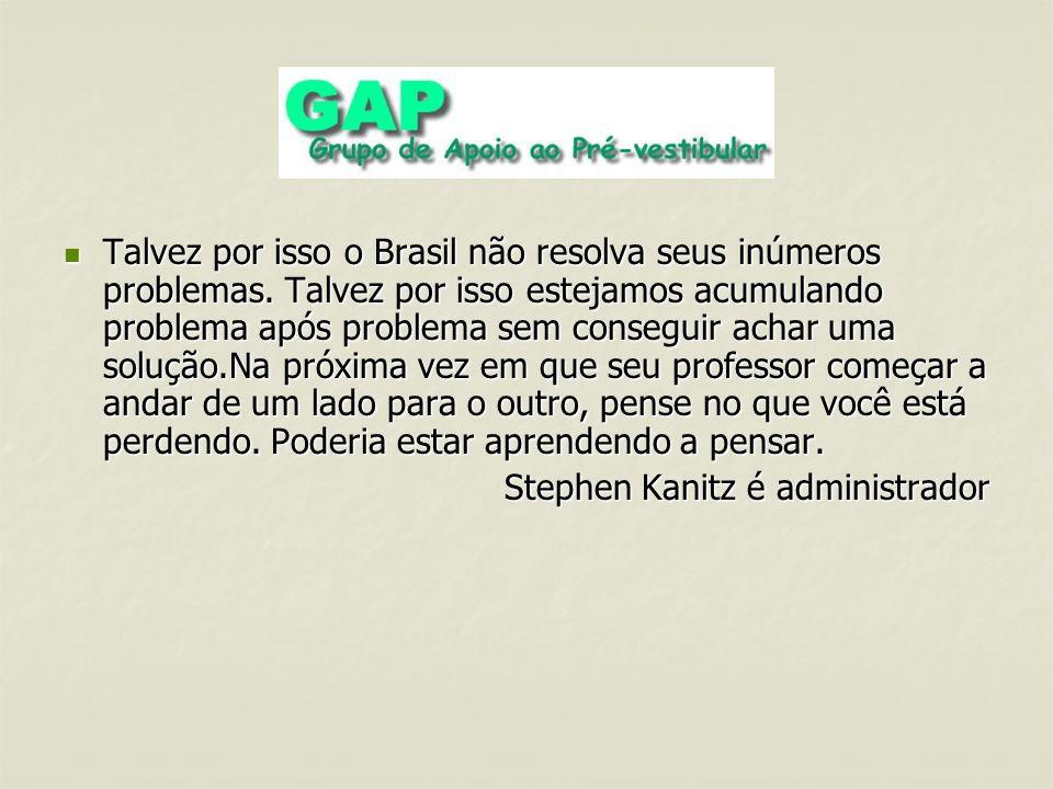 Talvez por isso o Brasil não resolva seus inúmeros problemas