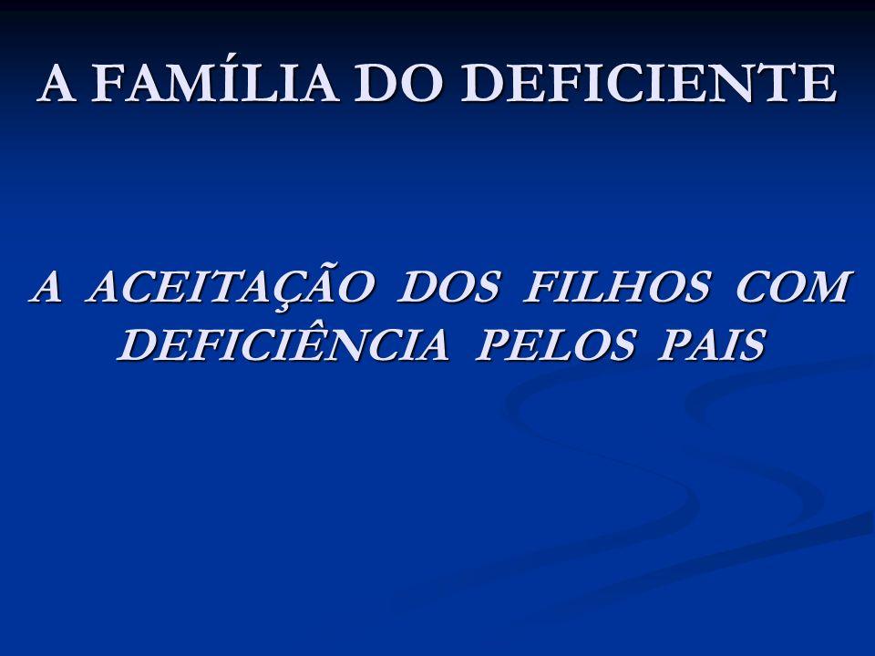 A FAMÍLIA DO DEFICIENTE A ACEITAÇÃO DOS FILHOS COM DEFICIÊNCIA PELOS PAIS