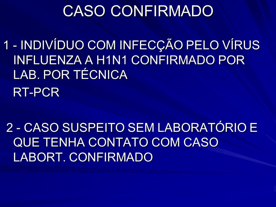 CASO CONFIRMADO1 - INDIVÍDUO COM INFECÇÃO PELO VÍRUS INFLUENZA A H1N1 CONFIRMADO POR LAB. POR TÉCNICA.