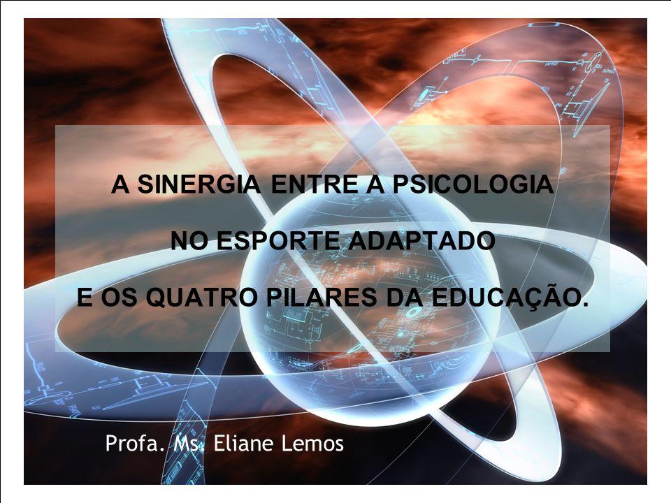 A SINERGIA ENTRE A PSICOLOGIA NO ESPORTE ADAPTADO E OS QUATRO PILARES DA EDUCAÇÃO.