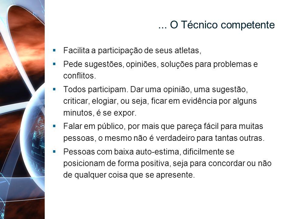 ... O Técnico competente Facilita a participação de seus atletas,