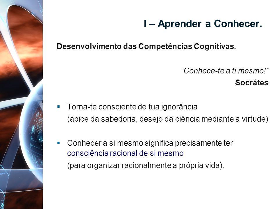 I – Aprender a Conhecer. Desenvolvimento das Competências Cognitivas.