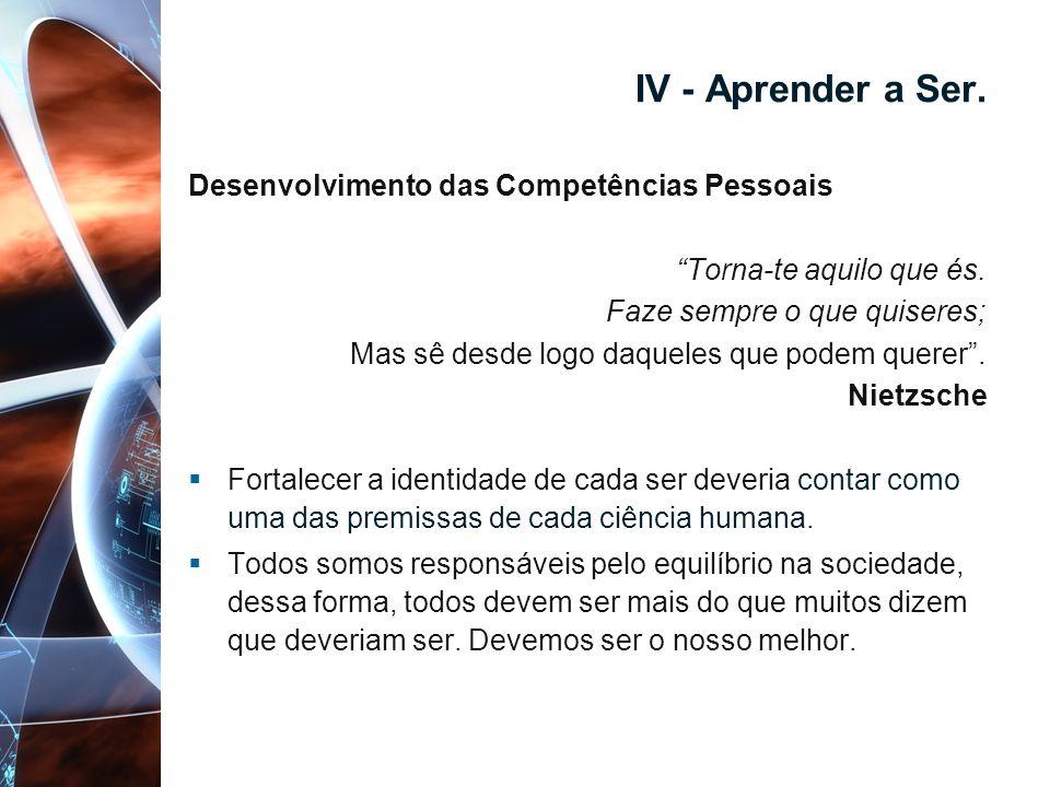 IV - Aprender a Ser. Desenvolvimento das Competências Pessoais