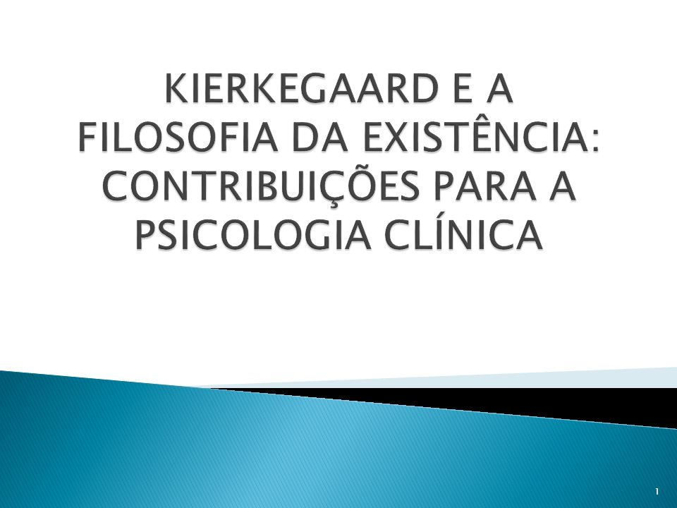 KIERKEGAARD E A FILOSOFIA DA EXISTÊNCIA: CONTRIBUIÇÕES PARA A PSICOLOGIA CLÍNICA