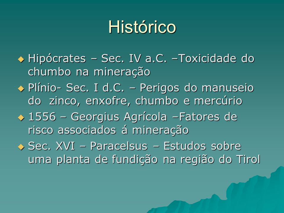 Histórico Hipócrates – Sec. IV a.C. –Toxicidade do chumbo na mineração