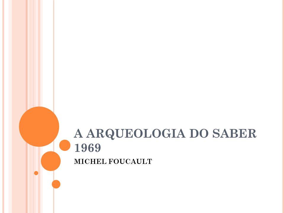 A ARQUEOLOGIA DO SABER 1969 MICHEL FOUCAULT