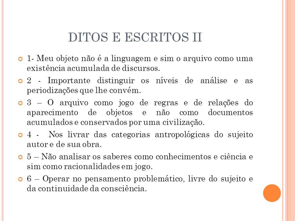 DITOS E ESCRITOS II 1- Meu objeto não é a linguagem e sim o arquivo como uma existência acumulada de discursos.