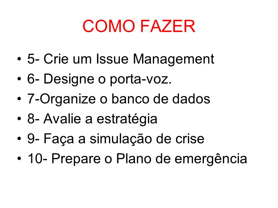 COMO FAZER 5- Crie um Issue Management 6- Designe o porta-voz.