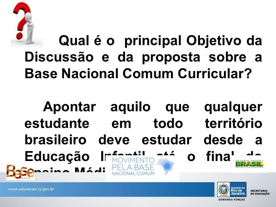 Qual é o principal Objetivo da Discussão e da proposta sobre a Base Nacional Comum Curricular