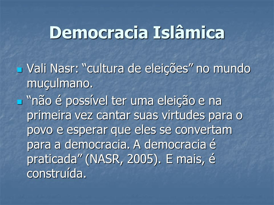 Democracia IslâmicaVali Nasr: cultura de eleições no mundo muçulmano.