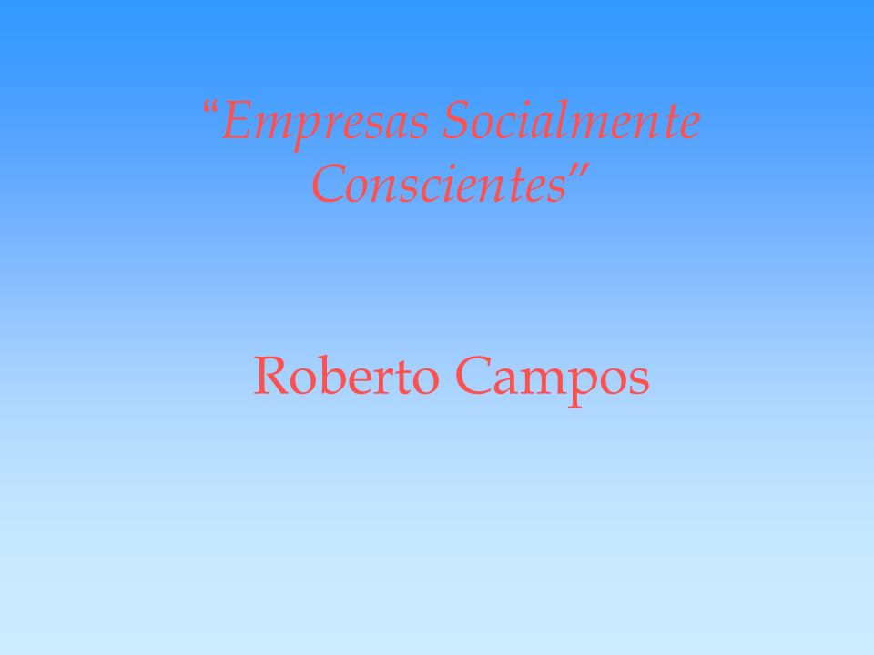 Empresas Socialmente Conscientes Roberto Campos