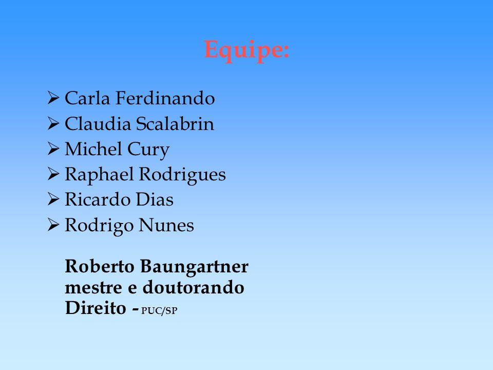 Equipe: Carla Ferdinando Claudia Scalabrin Michel Cury