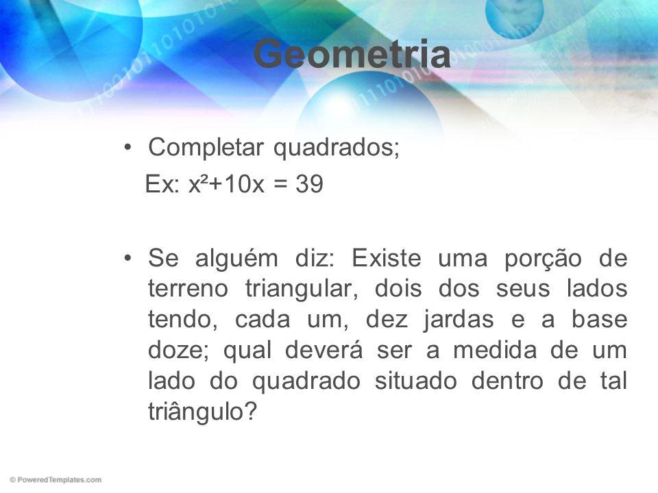 Geometria Completar quadrados; Ex: x²+10x = 39