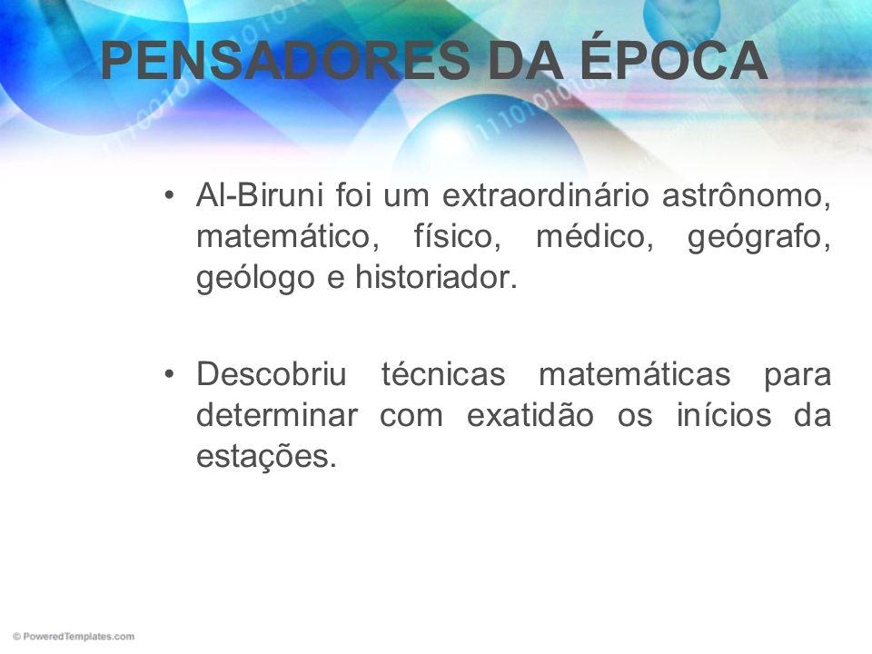 PENSADORES DA ÉPOCAAl-Biruni foi um extraordinário astrônomo, matemático, físico, médico, geógrafo, geólogo e historiador.