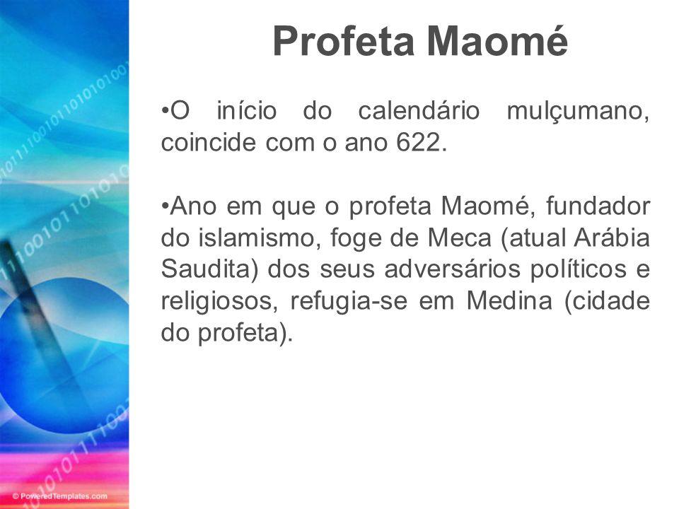 Profeta Maomé O início do calendário mulçumano, coincide com o ano 622.