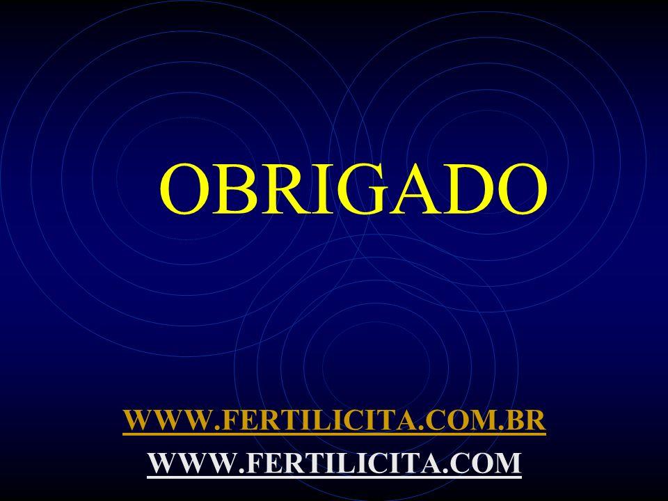 OBRIGADO WWW.FERTILICITA.COM.BR WWW.FERTILICITA.COM