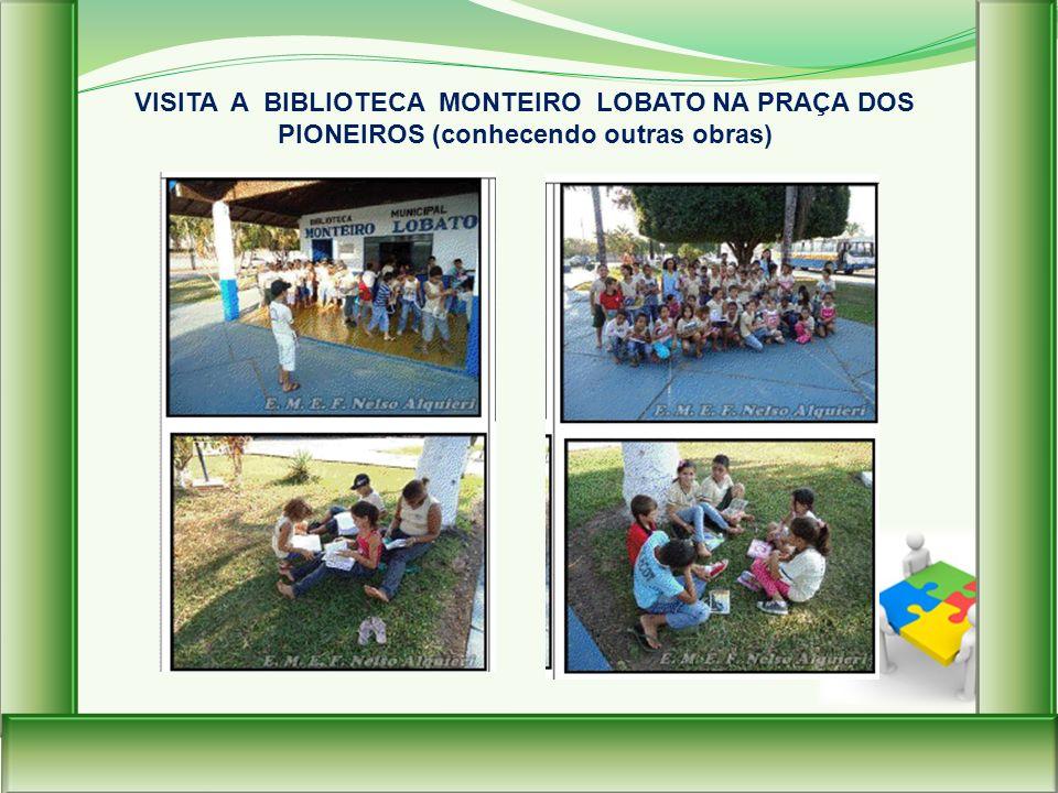 VISITA A BIBLIOTECA MONTEIRO LOBATO NA PRAÇA DOS PIONEIROS (conhecendo outras obras)