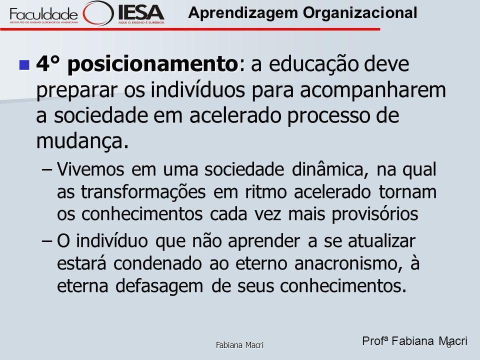 4° posicionamento: a educação deve preparar os indivíduos para acompanharem a sociedade em acelerado processo de mudança.