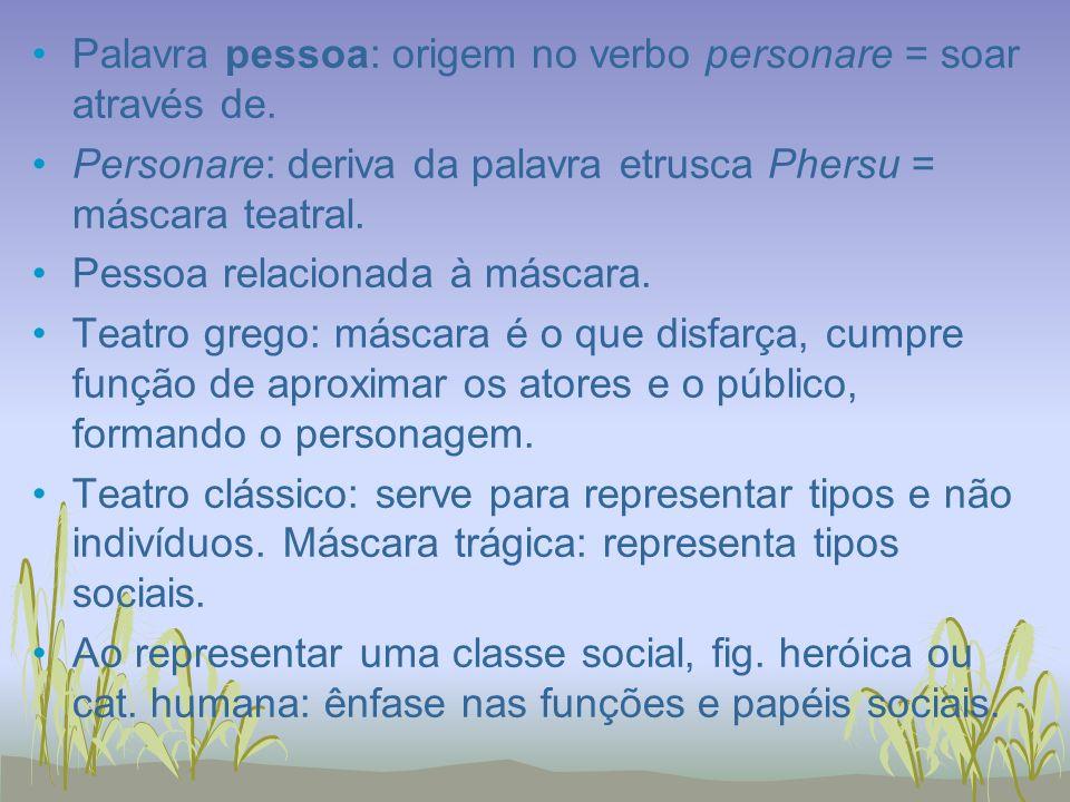 Palavra pessoa: origem no verbo personare = soar através de.